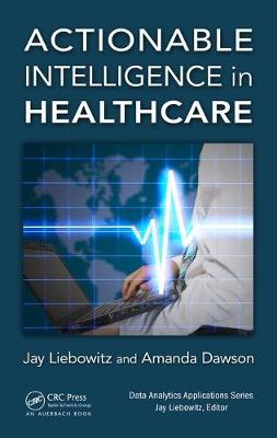 Actionable Intelligence in Healthcare by Jay Liebowitz