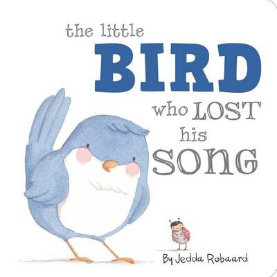The Little Bird Who Lost His Song by Jedda Robaard