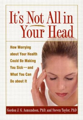 It's Not All in Your Head by Gordon J. G. Asmundson