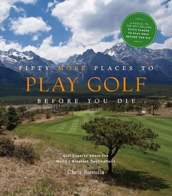 Fifty More Places to Play Golf Before You Die by Chris Santella