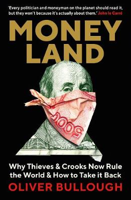 Moneyland: Why Thieves And Crooks Now Rule The World And How To Take It Back book