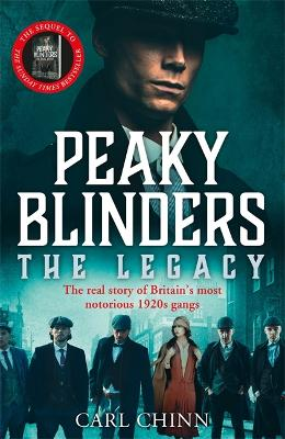 Peaky Blinders: The Legacy - The real story of Britain's most notorious 1920s gangs: The follow-up to the Sunday Times Bestseller book