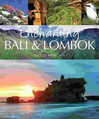 Enchanting Bali & Lombok by David Bowden
