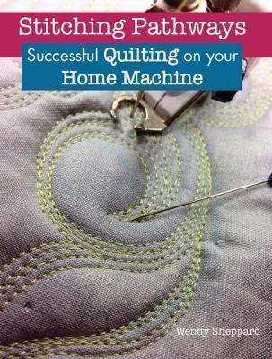 Stitching Pathways by Wendy Sheppard