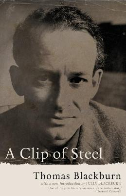 A Clip of Steel: A Picaresque Autobiography by Thomas Blackburn