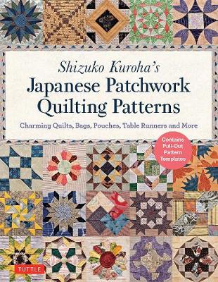 Shizuko Kuroha's Japanese Patchwork Quilting Patterns: Charming Quilts, Bags, Pouches, Table Runners and More by Shizuko Kuroha