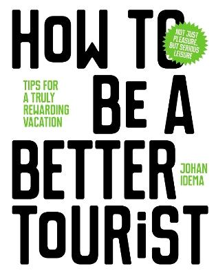 How to be a Better Tourist by Johan Idema