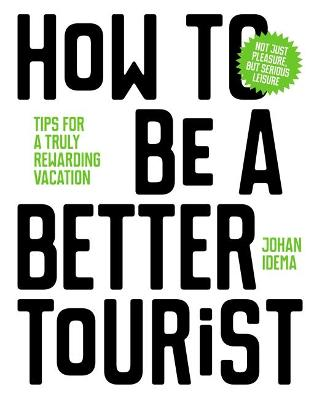 How to be a Better Tourist by Johan Idema