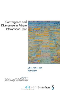 Convergence and Divergence in Private International Law - Liber Amicorum Kurt Siehr by Katharina Boele-Woelki