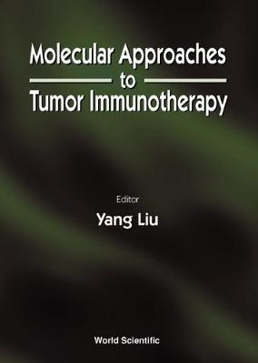 Molecular Approaches To Tumor Immunotherapy by Yang Liu