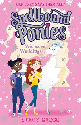 Spellbound Ponies: Wishes and Weddings (Spellbound Ponies, Book 3) by Stacy Gregg