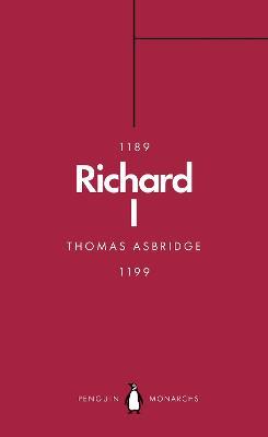 Richard I (Penguin Monarchs): The Crusader King by Thomas Asbridge