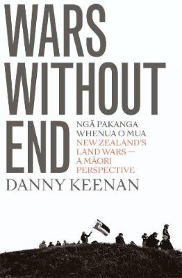 Wars Without End: New Zealand's Land Wars - A Maori Perspective book