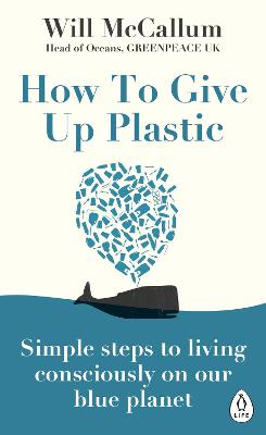 How to Give Up Plastic: Simple steps to living consciously on our blue planet book