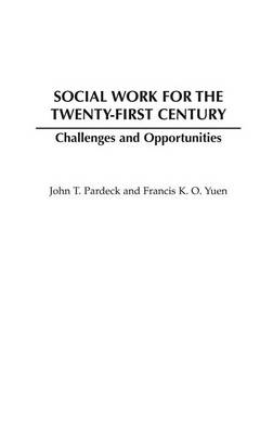 Social Work for the Twenty-first Century by Francis K. O. Yuen