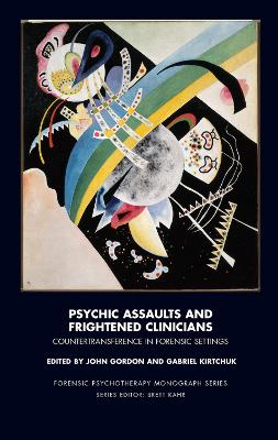 Psychic Assaults and Frightened Clinicians: Countertransference in Forensic Settings by John Gordon