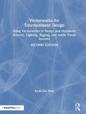 Vectorworks for Entertainment Design: Using Vectorworks to Design and Document Scenery, Lighting, Rigging and Audio Visual Systems by Kevin Lee Allen