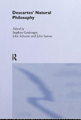 Descartes' Natural Philosophy by Stephen Gaukroger