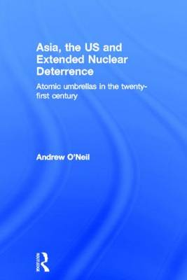 Asia, the US and Extended Nuclear Deterrence book