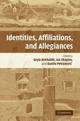 Identities, Affiliations, and Allegiances by Seyla Benhabib