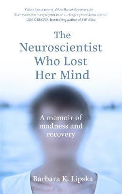 Neuroscientist Who Lost Her Mind by Dr Barbara K.Lipska