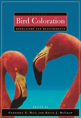 Bird Coloration, Volume 1: Mechanisms and Measurements by Geoffrey E. Hill
