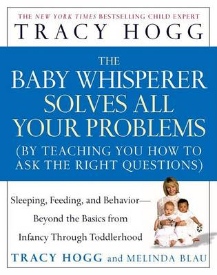 The Baby Whisperer Answers All Your Questions: Beyond the Basics from Infancy Through Toddlerhood by Tracy Hogg