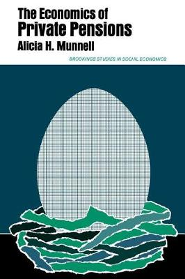 Economics of Private Pensions by Alicia H. Munnell