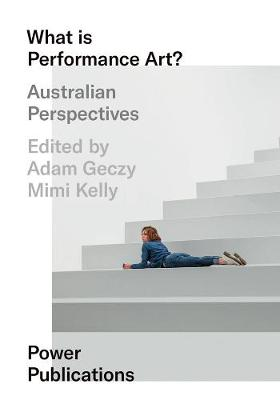 What Is Performance Art?: Australian Perspectives by Mimi Kelly