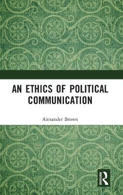 An Ethics of Political Communication book