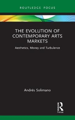 The Evolution of Contemporary Arts Markets: Aesthetics, Money and Turbulence book