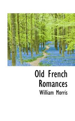 Old French Romances by William Morris