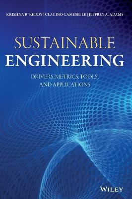 Sustainable Engineering: Drivers, Metrics, Tools, and Applications by Krishna R. Reddy