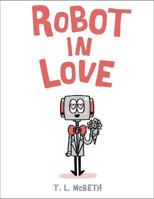 Robot in Love by T. L. McBeth