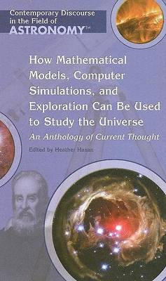 How Mathematical Models, Computer Simulations, and Exploration Can Be Used to Study the Universe: by Heather Hasan