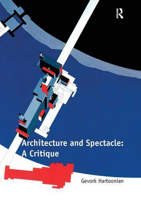 Architecture and Spectacle: A Critique by Gevork Hartoonian