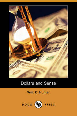Dollars and Sense (Dodo Press) by Wm C Hunter