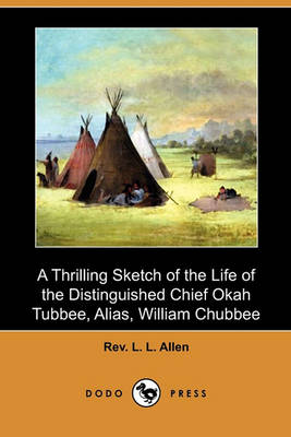 Thrilling Sketch of the Life of the Distinguished Chief Okah Tubbee, Alias, William Chubbee (Dodo Press) by L. Allen