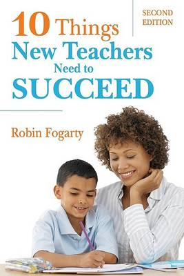 Ten Things New Teachers Need to Succeed by Robin J. Fogarty
