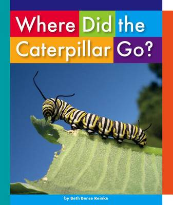 Where Did the Caterpillar Go? by Beth Bence Reinke
