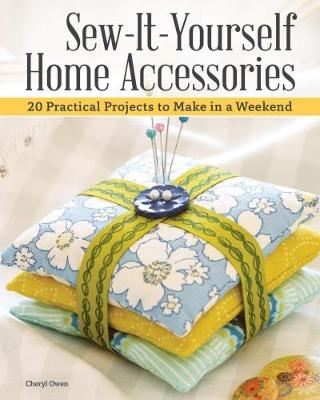 Sew-It-Yourself Home Accessories by Cheryl Owen