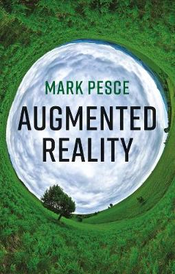 Augmented Reality: Unboxing Tech's Next Big Thing by Mark Pesce
