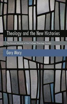 Theology and the New Histories by Professor of Religious Studies Gary Macy