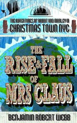 The Adventures of Rabbit & Marley in Christmas Town NYC Book 11 by Benjamin Robert Webb