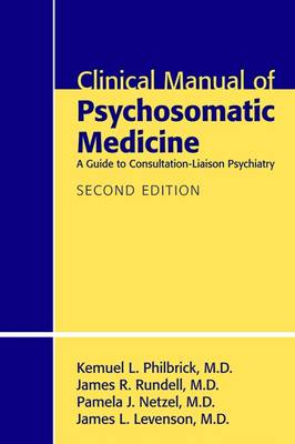 Clinical Manual of Psychosomatic Medicine by Kemuel L. Philbrick