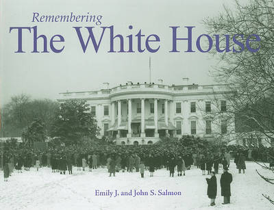 Remembering the White House by Emily J Salmon