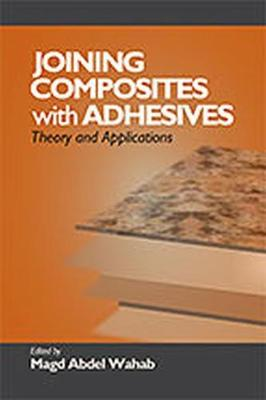 Joining Composites with Adhesives by Magd Abdel Wahab