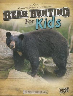Bear Hunting for Kids by ,Matt Chandler