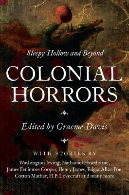 Colonial Horrors: Sleepy Hollow and Beyond by Graeme Davis