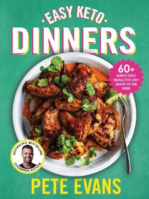 Easy Keto Dinners: 60+ Simple Keto Meals for Any Night of the Week by Pete Evans